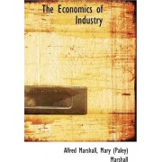 The Economics of Industry by Mary (Paley) Marshall Alfred Marshall