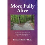 More Fully Alive: The Benefits of Using Jewish Wisdom for Responding to Stress and Overload