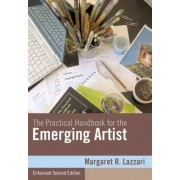 The Practical Handbook for the Emerging Artist, Enhanced Edition by Margaret R. Lazzari
