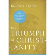 Triumph of Christianity: How the Jesus Movement Became the World's Largest Religion by Rodney Stark