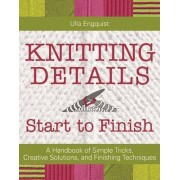 Knitting Details, Start to Finish by Ulla Engquist