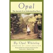 Opal: the Journal of an Understanding Heart by Opal Stanley Whiteley