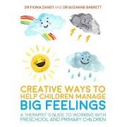Creative Ways to Help Children Manage BIG Feelings by Fiona Zandt