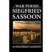 The War Poems of Siegfried Sassoon by Siegfried Sassoon