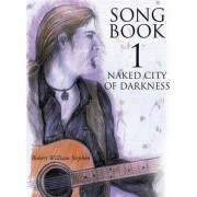 Song Book 1 Naked City of Darkness by Robert William Stephen
