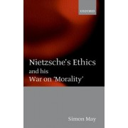 Nietzsche's Ethics and His War on Morality by Simon May