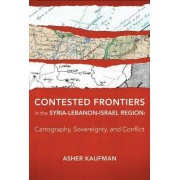 Contested Frontiers in the Syria-Lebanon-Israel Region by Asher Kaufman