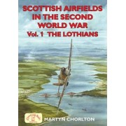 Scottish Airfields in the Second World War: Lothians v. 1 by Martyn Chorlton