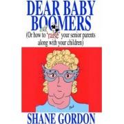 Dear Baby Boomers by Shane Gordon