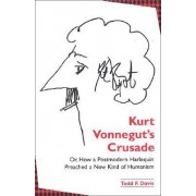 Kurt Vonnegut's Crusade; or, How a Postmodern Harlequin Preached a New Kind of Humanism by Todd F. Davis