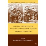 Culinary Aesthetics and Practices in Nineteenth-Century American Literature by Monika Elbert
