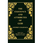 The Existence and Attributes of God, Volume 7 of 50 Greatest Christian Classics, 2 Volumes in 1 by Stephen Charnock