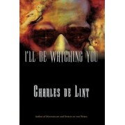 I'll Be Watching You by Charles de Lint