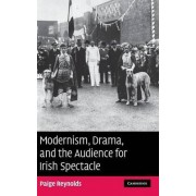 Modernism, Drama and the Audience for Irish Spectacle by Paige Reynolds