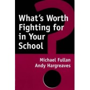 What's Worth Fighting for in Your School by Fullan
