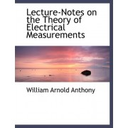 Lecture-Notes on the Theory of Electrical Measurements by William Arnold Anthony