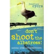 Don't Shoot the Albatross! by Jonathan Eyers