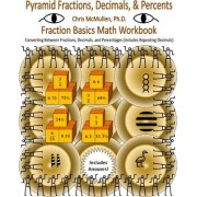 Pyramid Fractions, Decimals, & Percents - Fraction Basics Math Workbook by Chris McMullen Ph D