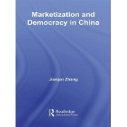 Marketization and Democracy in China by Jianjun Zhang