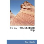 The Boy Friend; Or, All Can Help by Aunt Friendly