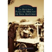 San Antonio's Historic Market Square -- Spanish Language Edition - La Historica Plaza del Mercado En San Antonio