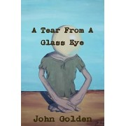 A Tear from a Glass Eye by Affiliation John Golden