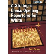 A Strategic Chess Opening Repertoire for White by John Watson