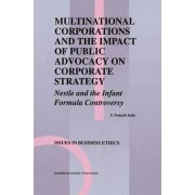 Multinational Corporations and the Impact of Public Advocacy on Corporate Strategy by Sureth P. Sethi