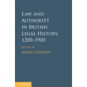 Law and Authority in British Legal History, 1200 1900