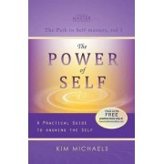 The Power of Self. a Practical Guide to Knowing the Self by Kim Michaels