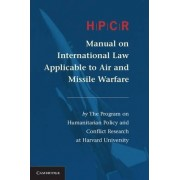 HPCR Manual on International Law Applicable to Air and Missile Warfare by Harvard School of Public Health. Program on Humanitarian Policy and Conflict Research
