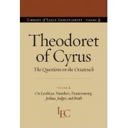 Theodoret of Cyrus: On Leviticus, Numbers, Deuteronomy, Joshua, Judges, and Ruth v. 2 by Theodoret of Cyrus