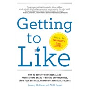 Getting to Like: How to Boost Your Personal and Professional Brand to Expand Opportunities, Grow Your Business, and Achieve Financial S