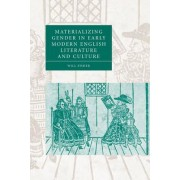 Materializing Gender in Early Modern English Literature and Culture by Will Fisher