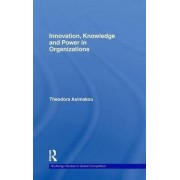 Innovation, Knowledge and Power in Organizations by Theodora Asimakou