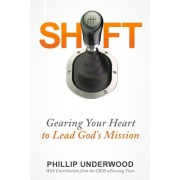 Shift: Gearing Your Heart to Lead God's Mission: Finding Your Way to Mission in Your City & Church
