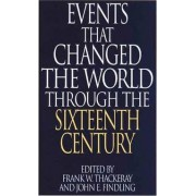 Events That Changed the World Through the Sixteenth Century by Frank W. Thackeray