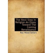 The Next Step in Religion an Essay Toward the Coming Renaissance by Roy Wood Sellars