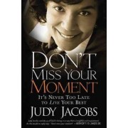 Don't Miss Your Moment by Judy Jacobs