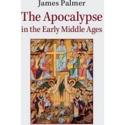 The Apocalypse in the Early Middle Ages by James Palmer