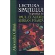 Lectura spaţiului în poetica lui Paul Claudel şi Şerban Foarţă.