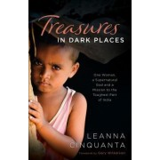 Treasures in Dark Places: One Woman, a Supernatural God and a Mission to the Toughest Part of India