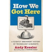 How We Got Here by Andy Kessler