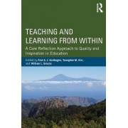 Teaching and Learning from Within by Fred A. J. Korthagen