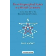 The Anthroposophical Society as a Michael Community by Paul Mackay