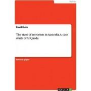 The State of Terrorism in Australia.a Case Study of Al Qaeda by David Kuria