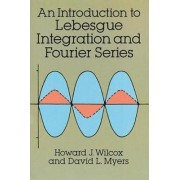 An Introduction to Lebesgue Integration and Fourier Series by Howard J. Wilcox