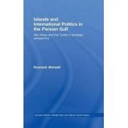 Islands and International Politics in the Persian Gulf by Kourosh Ahmadi