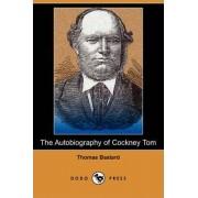 The Autobiography of Cockney Tom (Dodo Press) by Thomas Bastard
