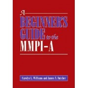A Beginner's Guide to the MMPI-A by Carolyn L. Williams